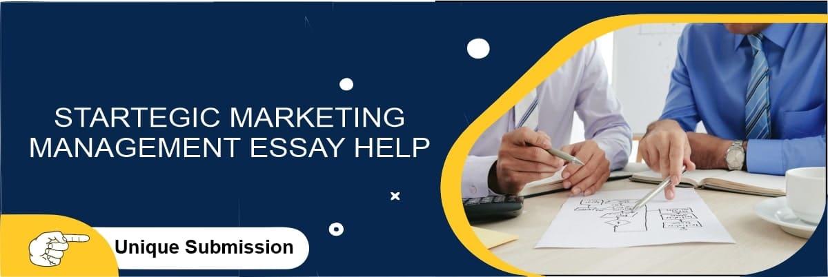 Strategic Marketing Management Essay Writing Help